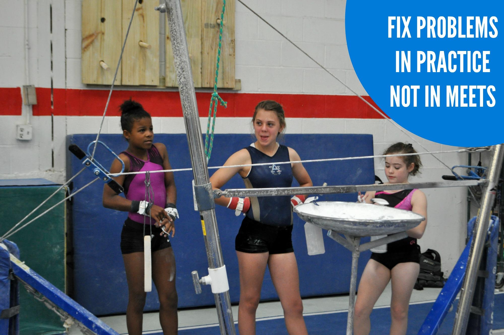 Fix problems in practice not in meets