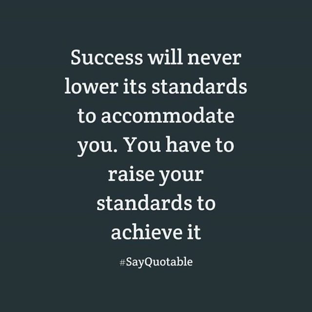 Success will never lower its standards